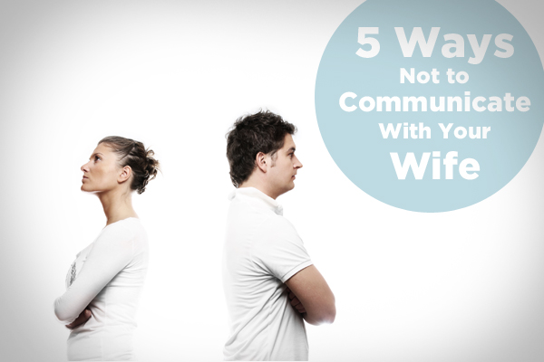 5 ways not to communicate with your wife_thumb
