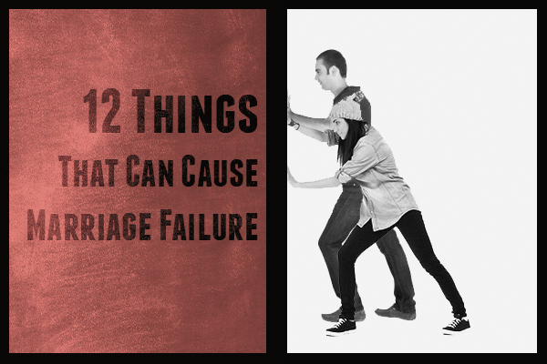 12 Things That Can Cause Marriage Failure