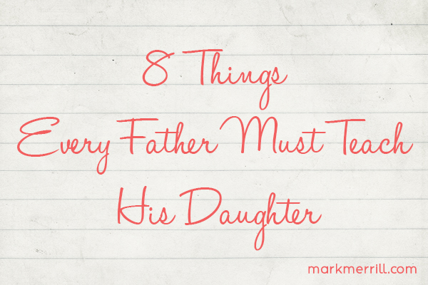8 things every father must teach his daughter_thumb
