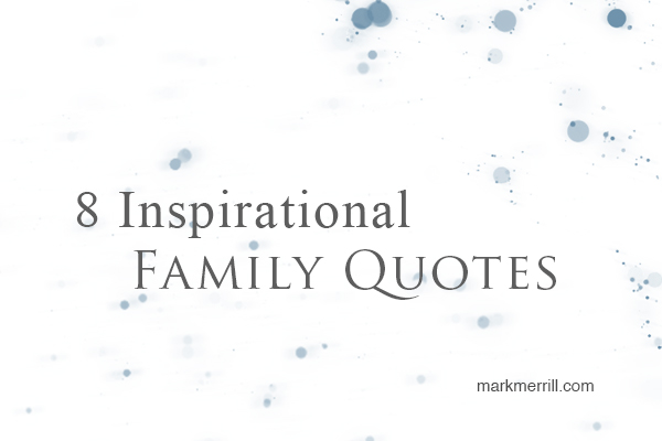 8 inspirational family quotes