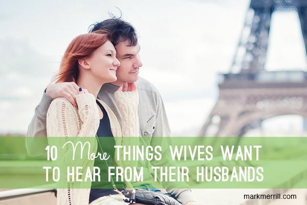 10 more things wives want to hear from their husbands_thumb