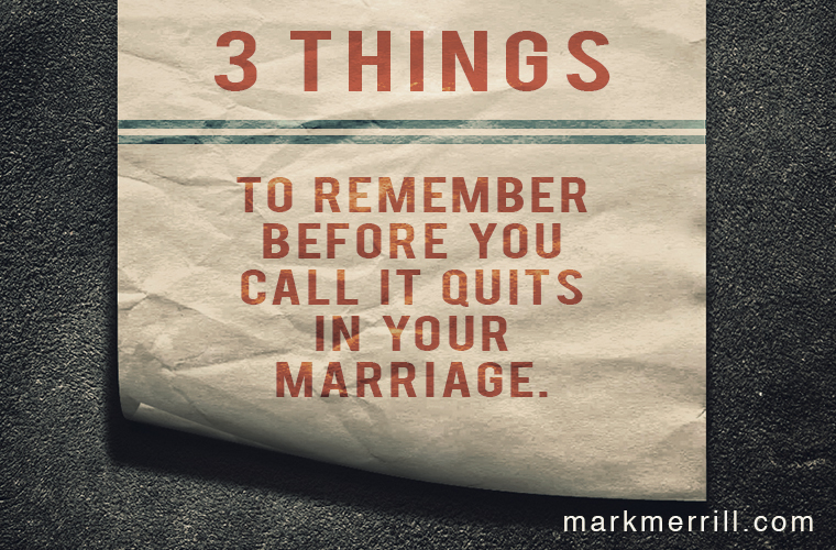 3 Things to Remember Before You Call it Quits in Your Marriage