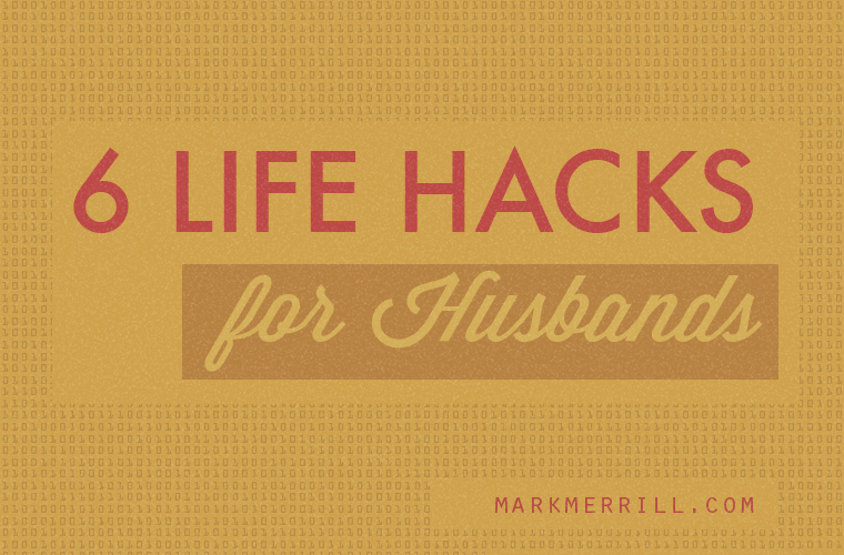 6 Life Hacks for Husbands