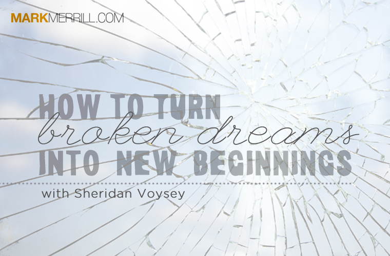How to turn Broken Dreams into New Beginnings with Sheridan Voysey