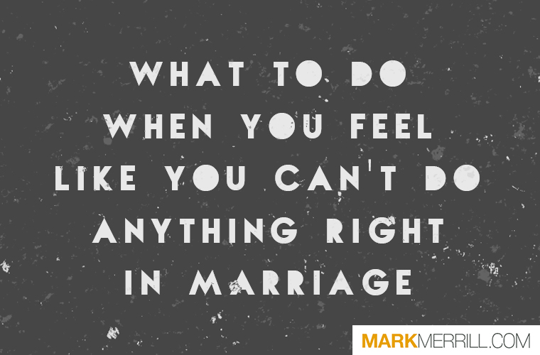 ff90da519ed1 What to Do When You Feel Like You Can t Do Anything Right in Your Marriage