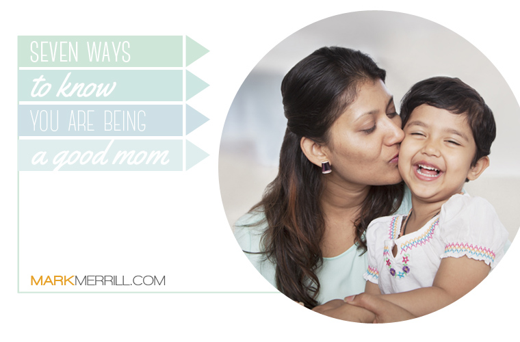 7 Ways to Know You Are Being a Good Mom