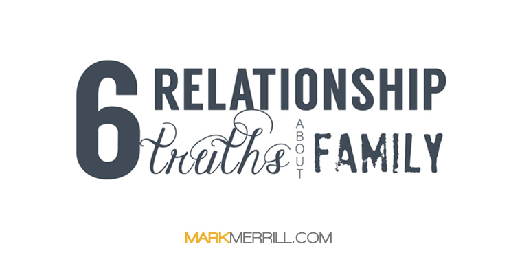 6 Relationship Truths About Family