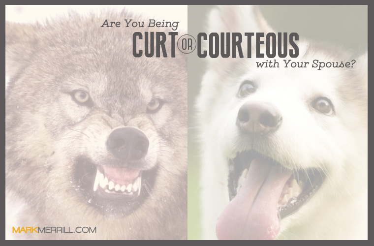 Are You Being Curt or Courteous to Your Spouse?