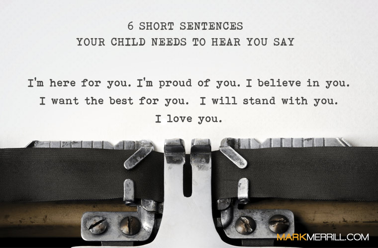 6 Short Sentences Your Kids Need to Hear