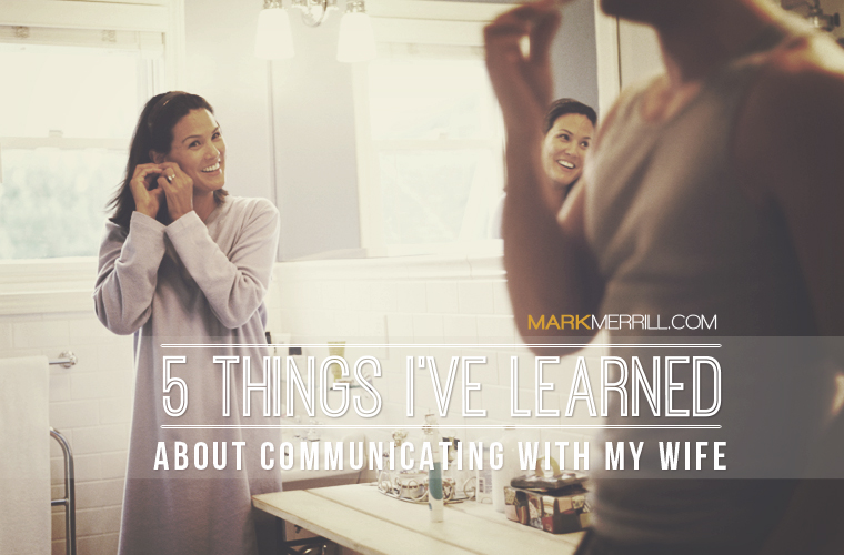 5 Things I've Learned About Communicating With My Wife