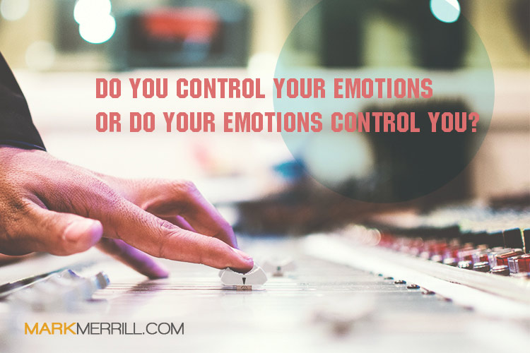 Do You Control Your Emotions or Do They Control You ...