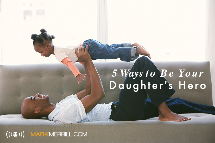 be your daughter's hero