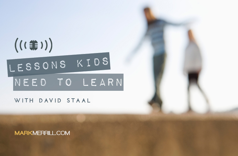 056 Lessons Kids Need To Learn With David Staal Podcast