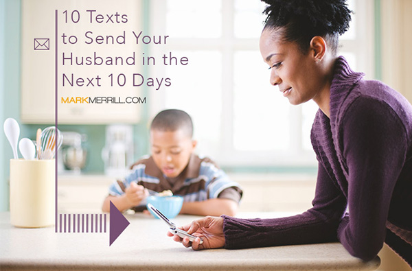 10 texts to send your husband in the next 10 days mark merrills blog