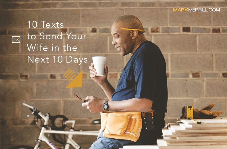 10 texts to send your wife in the next 10 days mark merrills blog