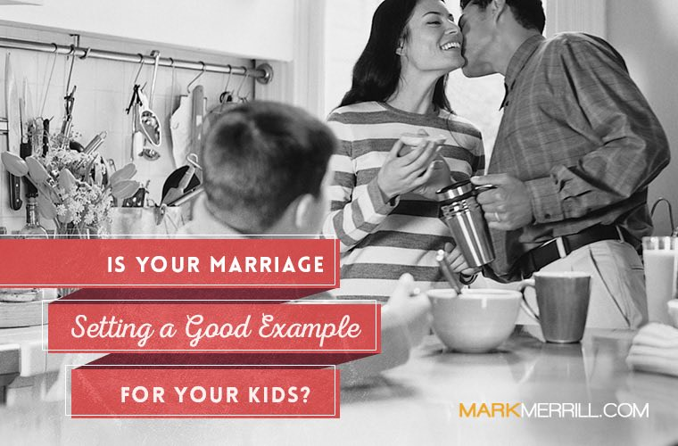 is your marriage setting a good example for your kids