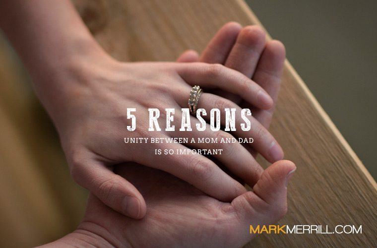 5 Reasons Unity Between a Mom and Dad is So Important - Mark