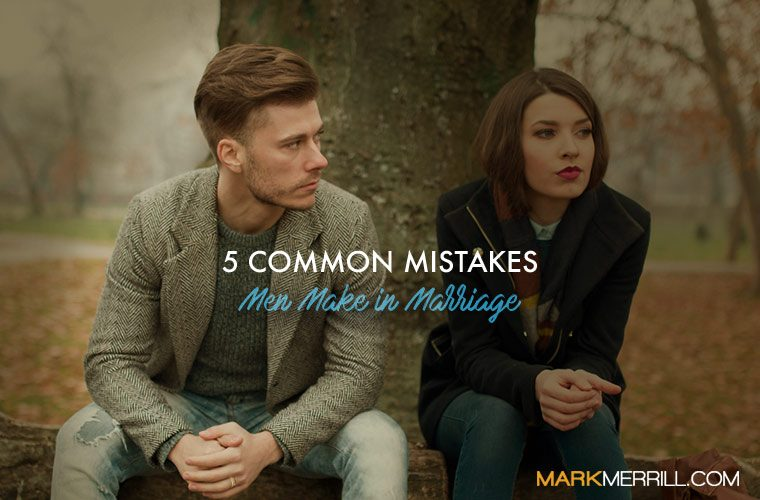 mistakes men make in marriage
