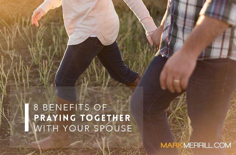 8 Benefits of Praying Together with your Spouse - Mark