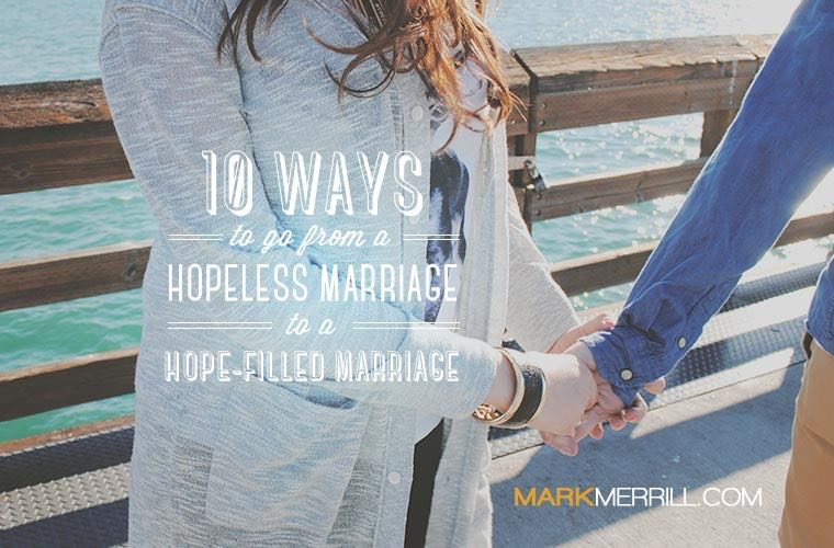10 Ways to Go from a Hopeless Marriage to a Hope-filled Marriage